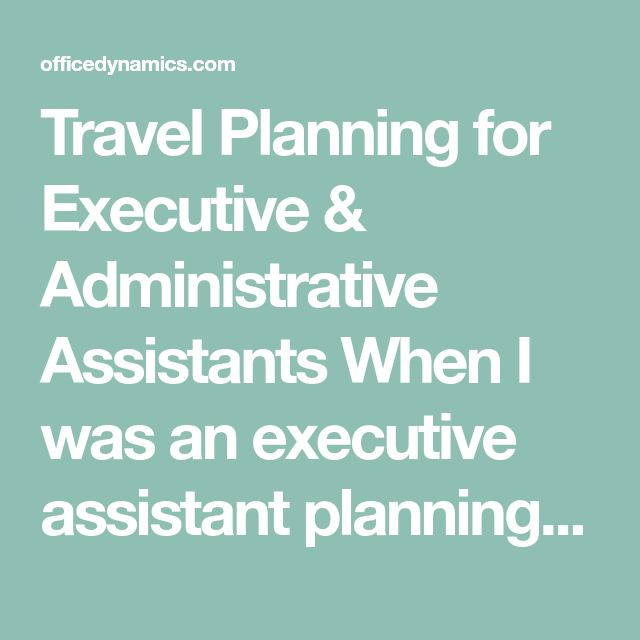Travel Planning for Executive & Administrative Assistants When I was an executive assistant planning hundreds of trips for my executive over a 20-year period, I thought I did a good job. Most of the time, my executives were pleased. But I really didn't understand the intricacies of travel until I became an executive and traveled…