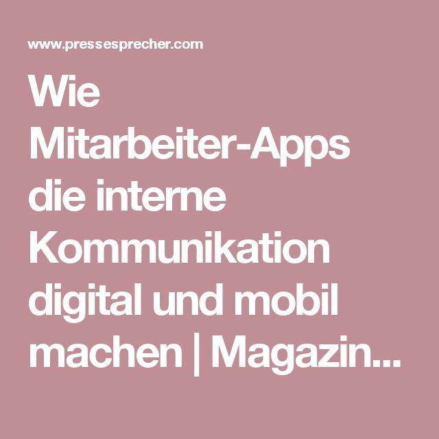 Wie Mitarbeiter-Apps die interne Kommunikation digital und mobil machen | Magazin pressesprecher