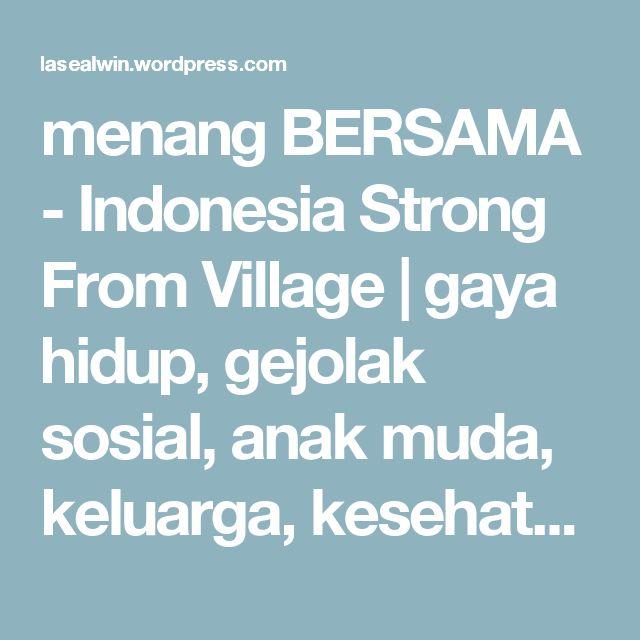 menang BERSAMA - Indonesia Strong From Village | gaya hidup, gejolak sosial, anak muda, keluarga, kesehatan, sehat alami, infokom, gado-gado