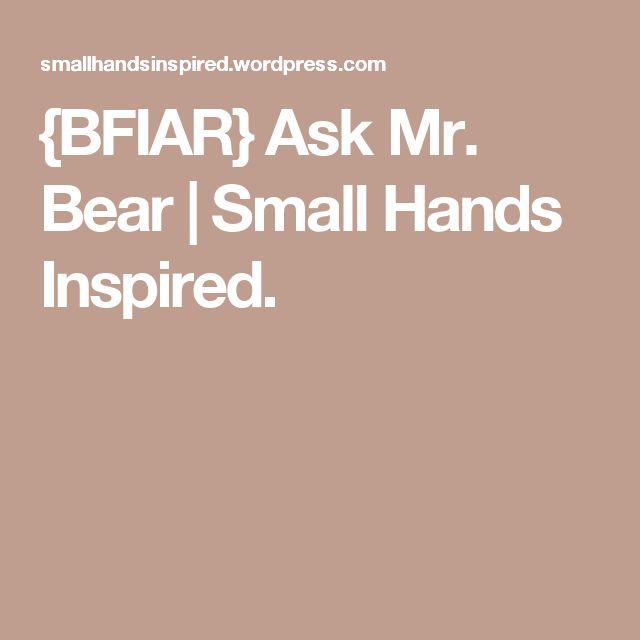 {BFIAR} Ask Mr. Bear   Small Hands Inspired.