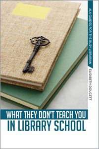 What They Don't Teach You in Library School - Bestsellers - Books / Professional Development - Books for Academic Librarians - Books for Public Librarians - Books for School Librarians - New Products - ALA Store