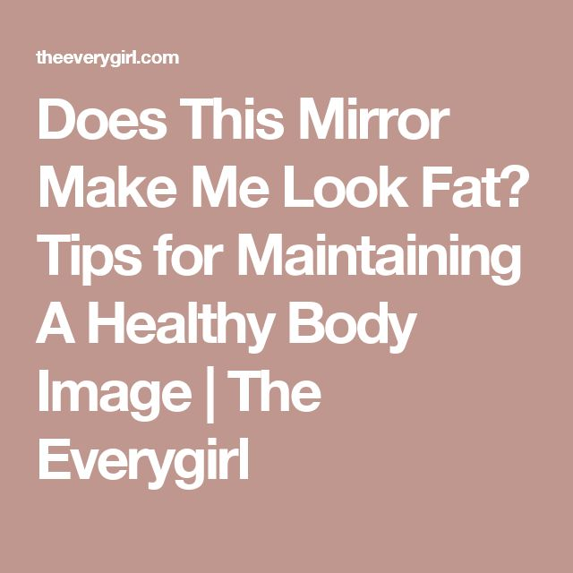 Does This Mirror Make Me Look Fat? Tips for Maintaining A Healthy Body Image | The Everygirl
