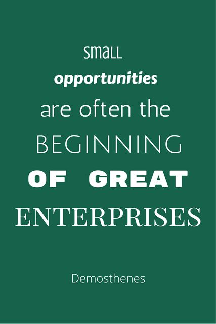 Inspirational Demosthenes quote - Small opportunities are often the beginning of great enterprises