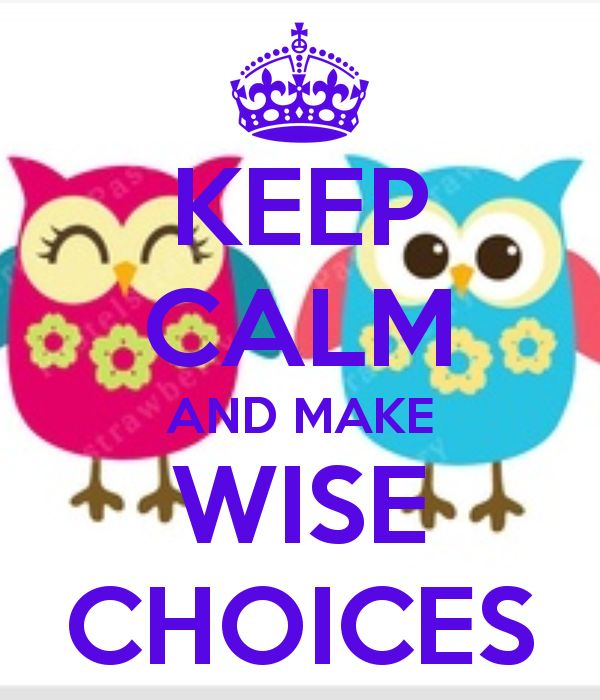 KEEP CALM AND MAKE WISE CHOICES