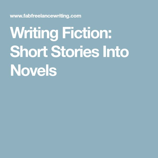 Writing Fiction: Short Stories Into Novels