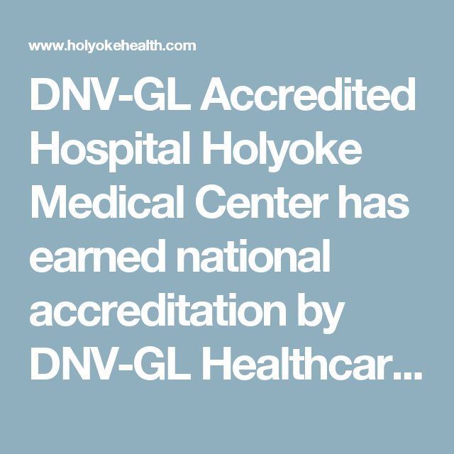DNV-GL Accredited Hospital  Holyoke Medical Center has earned national accreditation by DNV-GL Healthcare for demonstrating it meets or exceeds patient safety standards (Conditions of Participation) set forth by the U.S. Centers for Medicare and Medicaid Services. DNV GL's accreditation program is the only one to integrate the ISO 9001 Quality Management System with the Medicare Conditions of Participation, which Holyoke Medical Center is eager to achieve within three years.