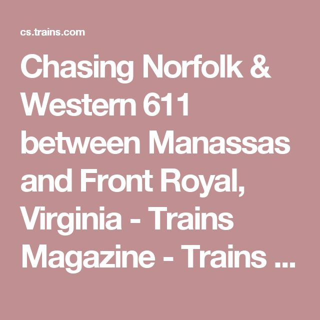 Chasing Norfolk & Western 611 between Manassas and Front Royal, Virginia - Trains Magazine - Trains News Wire, Railroad News, Railroad Industry News, Web Cams, and Forms