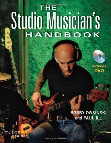 The Studio Musician's Handbook (Music Pro Guides) by Bobby Owsinski. $34.99. Author: Bobby Owsinski. Publisher: Hal Leonard; Pap/DVD edition (August 15, 2009). Edition - Pap/DVD