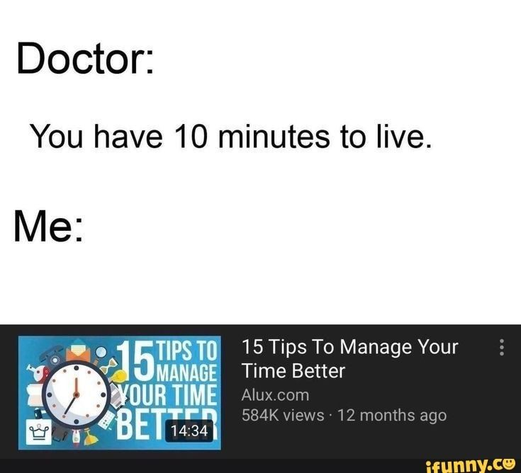 Doctor You Have 10 Minutes To Live Me M Tipstu 15 Tips To Manage Your M Ifunny Funny Funny Jokes Tumblr Funny