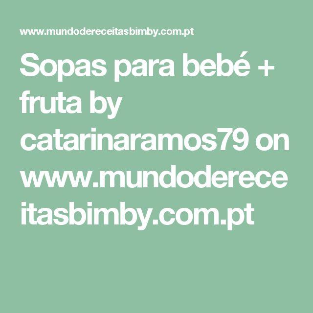 Sopas para bebé + fruta by catarinaramos79 on www.mundodereceitasbimby.com.pt