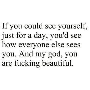 Something we should all hear... And believe: Thoughts, Life, Inspiration, You Are Beautiful, Quotes, Random, Truths, Fucking Beautiful, Living