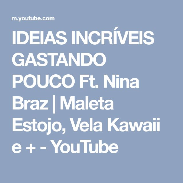 IDEIAS INCRÍVEIS GASTANDO POUCO Ft. Nina Braz | Maleta Estojo, Vela Kawaii e + - YouTube