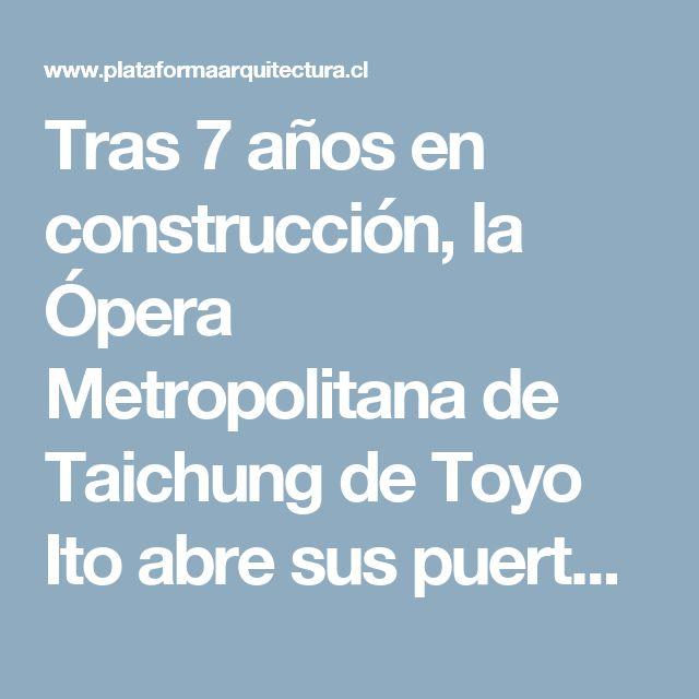 Tras 7 años en construcción, la Ópera Metropolitana de Taichung de Toyo Ito abre sus puertas   Plataforma Arquitectura