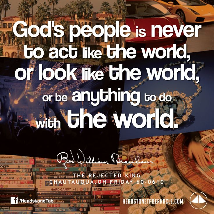 God's people is never to act like the world, or look like the world, or be anything to do with the world. Image Quote from: THE REJECTED KING - CHAUTAUQUA OH FRIDAY 60-0610 - Rev. William Marrion Branham