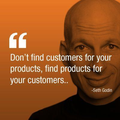 Don't find customers for your products, find products for your customers. - Seth Godin #Products #Create #MichiganCreative www.michigancreat...