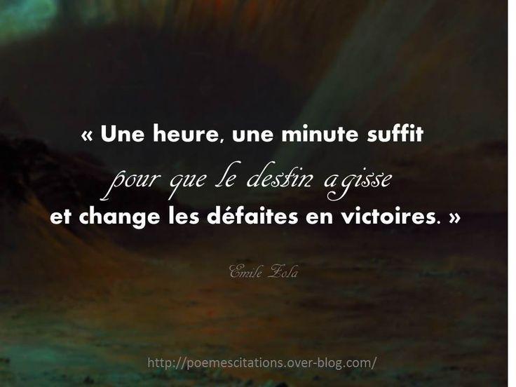 """Emile Zola """"Une heure, une minute suffit pour le destin agisse et change les défaites en Victoires."""" Emile Zola"""