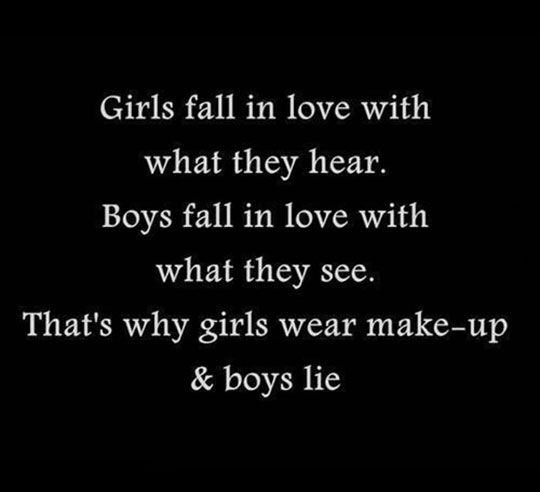 Pessimistic, but accurate. This is why we have to strive for the opposite. Girls, show your true beauty, and boys, always tell the truth. In fact, that goes for everyone.