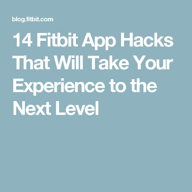 14 Fitbit App Hacks That Will Take Your Experience to the Next Level
