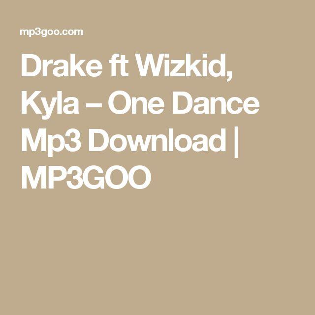 Drake ft Wizkid, Kyla – One Dance Mp3 Download | MP3GOO