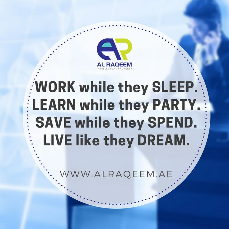 Inspirational Quotes WORK while they SLEEP. LEARN while they PARTY. SAVE while they SPEND. LIVE like they DREAM. #trademark #worldwide #register #dubai #uae #business #lawyer #government #license #alraqeem #intellectualproperty #intellectual #law #rights #identiy #brand #name #symbols #devices #signatures #labels #owners #man #men #women #unregistered #approved #owner #setup www.alraqeem.ae