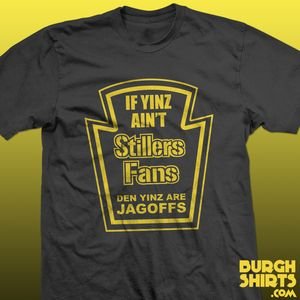 'If Yinz Ain't Stillers Fans Den Yinz Are Jagoffs' in the Heinz logo. Another great Pittsburgh T-shirt. $12.99 #steelers #pittsburgh