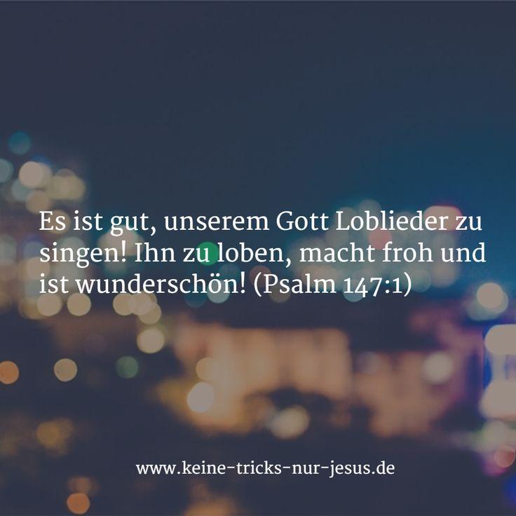 Es ist gut, unserem Gott Loblieder zu singen! Ihn zu loben, macht froh und ist wunderschön! (Psalm 147:1)