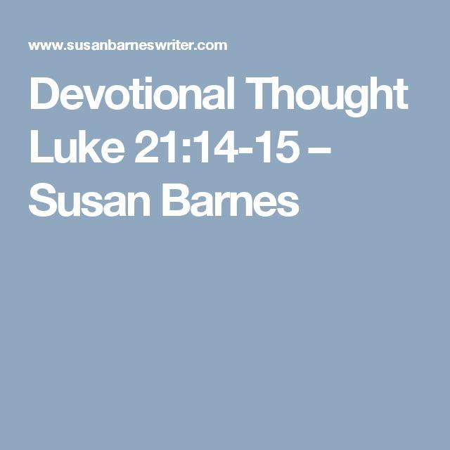 Devotional Thought  Luke 21:14-15 – Susan Barnes