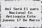 http://tecnoautos.com/wp-content/uploads/imagenes/tendencias/thumbs/asi-sera-el-paro-nacional-en-antioquia-este-jueves-17-de-marzo.jpg Paro Nacional Jueves 17 De Marzo. Así será el paro nacional en Antioquia este jueves 17 de marzo, Enlaces, Imágenes, Videos y Tweets - http://tecnoautos.com/actualidad/paro-nacional-jueves-17-de-marzo-asi-sera-el-paro-nacional-en-antioquia-este-jueves-17-de-marzo/