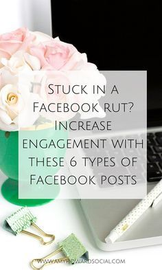 Stuck in a Facebook rut? Increase engagement with these 6 types of Facebook posts. Never worry about not knowing what to post on social media again!