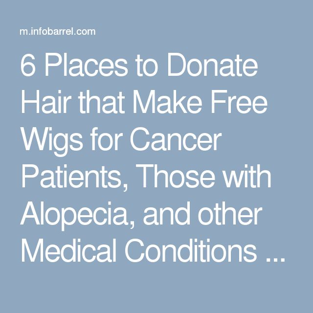 6 Places to Donate Hair that Make Free Wigs for Cancer Patients, Those with Alopecia, and other Medical Conditions - InfoBarrel
