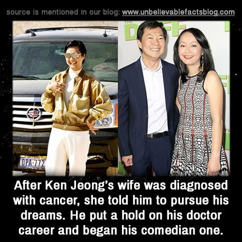"unbelievable-facts: "" After Ken Jeong's wife was diagnosed with cancer, she told him to pursue his dreams. He put a hold on his doctor career and began his comedian one. """