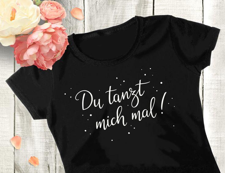 """T-Shirts mit Spruch - T-Shirt """"Du tanzt mich mal"""" - ein Designerstück von Doerte-Lange bei DaWanda"""
