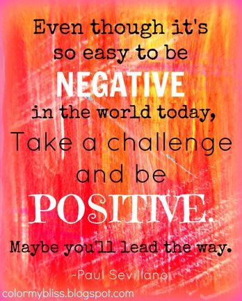 Colorful Quotes: Being POSITIVE in a Negative World ...