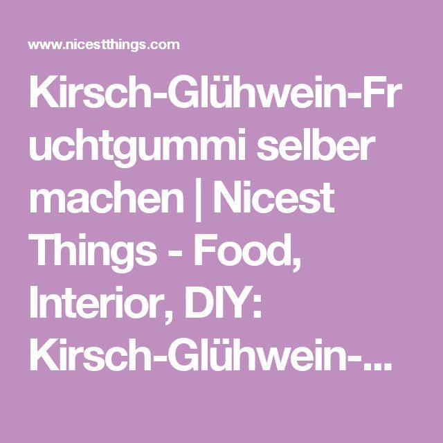 Kirsch-Glühwein-Fruchtgummi selber machen   Nicest Things - Food, Interior, DIY: Kirsch-Glühwein-Fruchtgummi selber machen