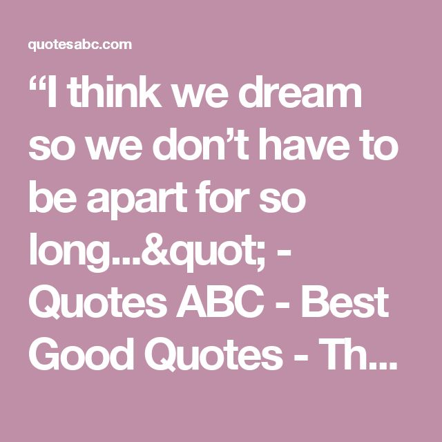 """""""I think we dream so we don't have to be apart for so long..."""" - Quotes ABC - Best Good Quotes - The Best Quotes"""