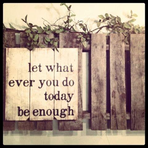 Let it be enough  #acceptance  #doing  #quotes