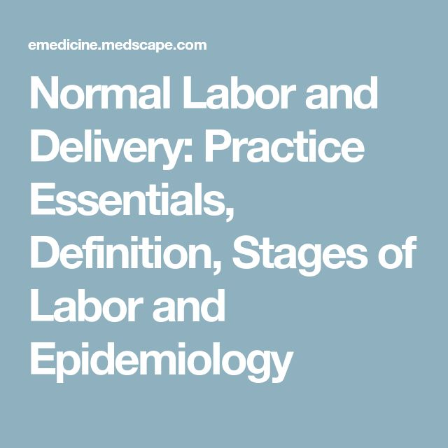 Normal Labor and Delivery: Practice Essentials, Definition, Stages of Labor and Epidemiology