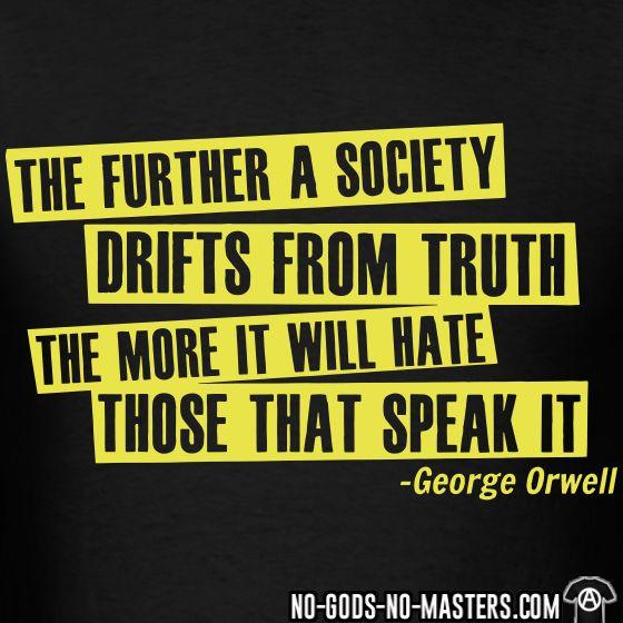 さらに社会が真実から漂うTシャツより多くのそれ(ジョージ・オーウェル)を話すものを嫌います★No-Gods-No-Masters.com