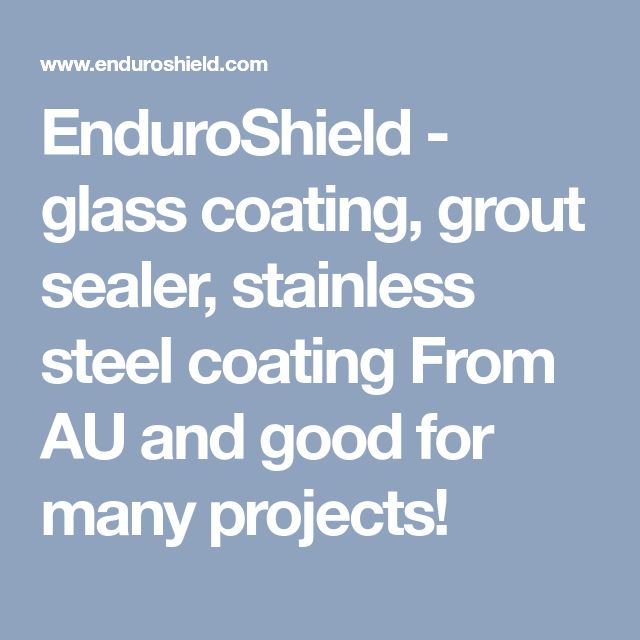 EnduroShield - glass coating, grout sealer, stainless steel coating From AU and good for many projects!