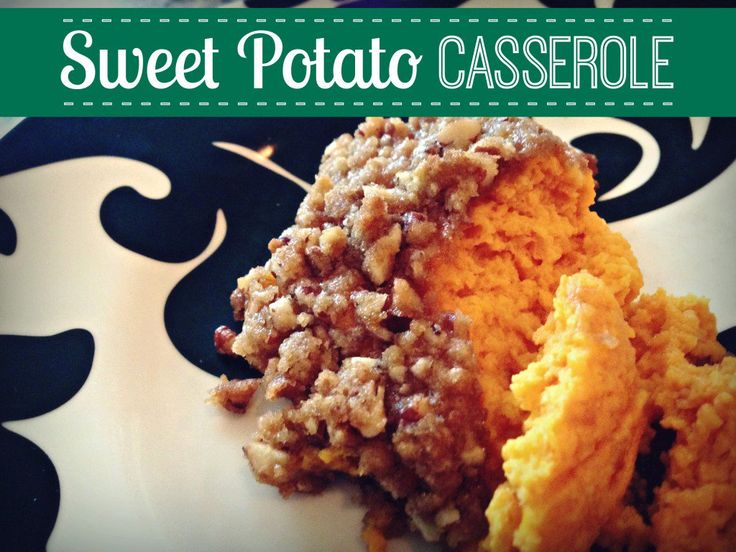 Sweet Potato Casserole with Crumble Topping - MY favorite Thanksgiving ...