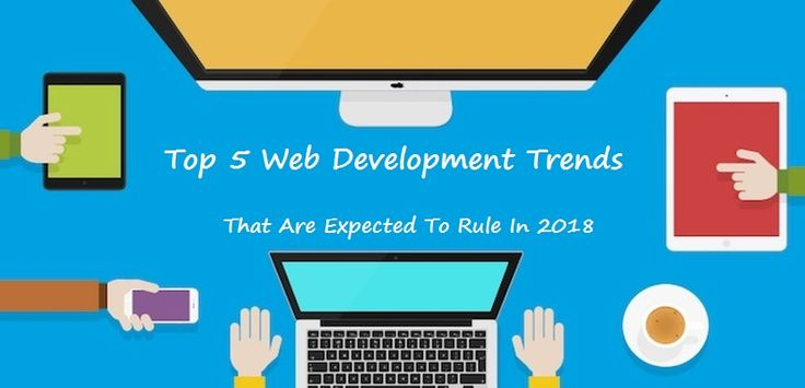 Top 5 Web Development #Trends That Are Expected To Rule In 2018: #WebDevelopment