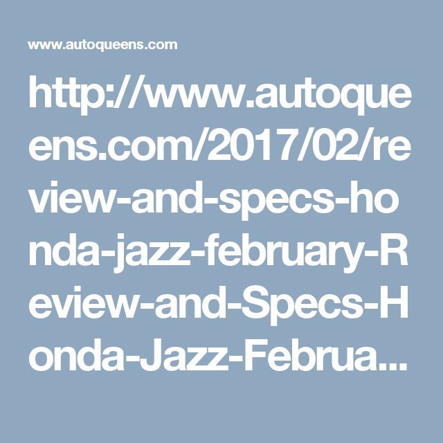 http://www.autoqueens.com/2017/02/review-and-specs-honda-jazz-february-Review-and-Specs-Honda-Jazz-February-2017.html
