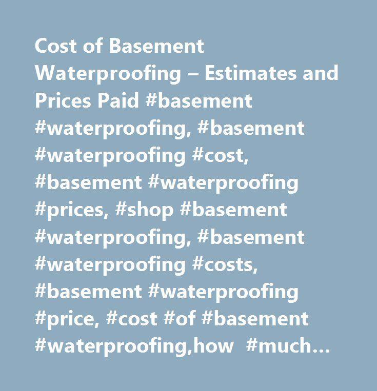 Cost Of Basement Waterproofing U2013 Estimates And Prices Paid #basement #  Waterproofing, #basement