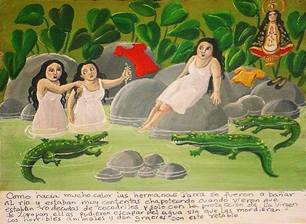 It was very hot so the Parra sisters went to the river for swimming. They were happily splashing around when they noticed that they were surrounded by crocodiles. Only thanks to the Virgin of Zapopan's protection they managed to escape from the water without being bitten by the horrible animals. They thank for that with this retablo.