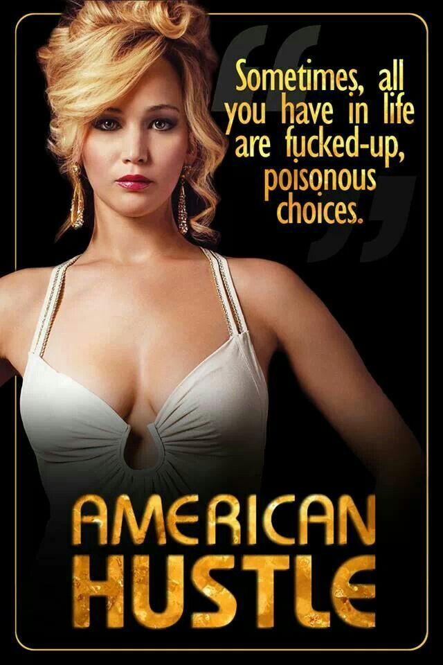 American hustle quote: sometimes all you have in life are fckd up poisonous choices.