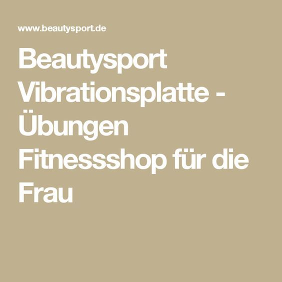 Beautysport Vibrationsplatte - Übungen Fitnessshop für die Frau