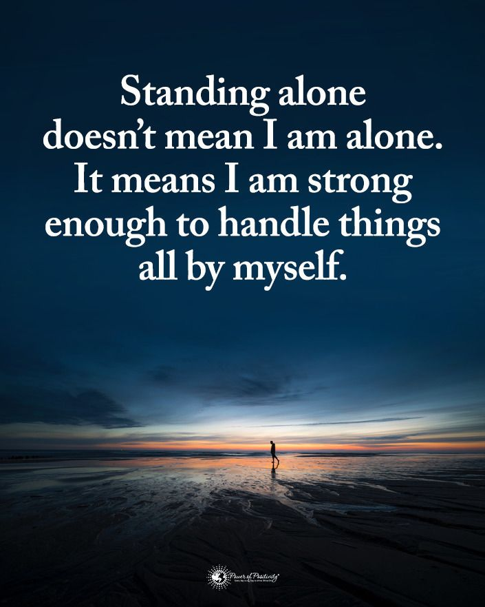 Pin By Kate Matthews On Words I Am Alone Power Of Positivity Beautiful Soul Quotes