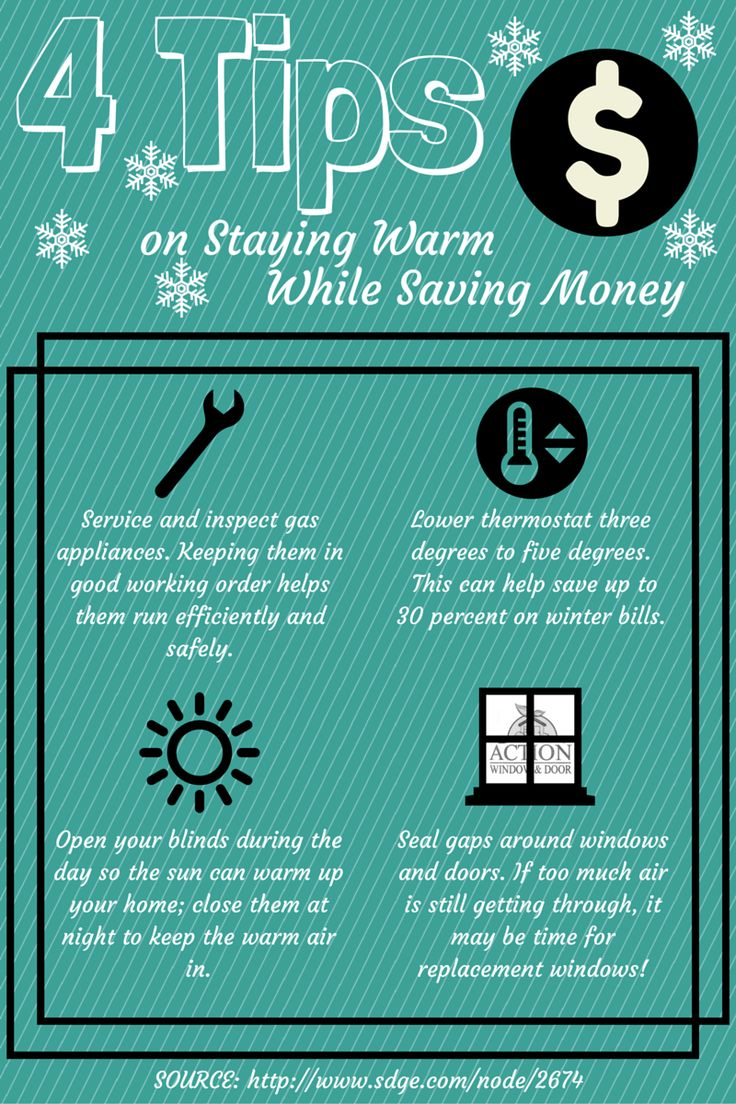 4 Tips to Help You Stay Warm While Saving Money. Maintenance, lowering the thermostat, letting the sun heat up the house, and sealing your windows. And of course you all know who to call for replacement windows! Action Window and Door  (619)670-7025