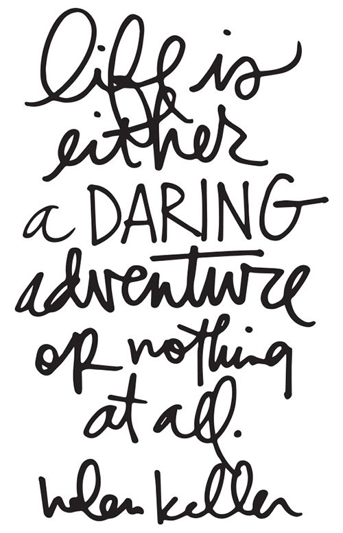 Life is either a daring adventure or nothing at all. - Helen Keller. :: Daring Adventure Word Art By Ali Edwards (click through to download your own copy)