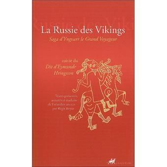 La russie des Vikings, saga d'Yngvarr le grand voyageur